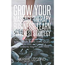 Grow Your Massage Therapy Business: Learn Pinterest Strategy: How to Increase Blog Subscribers, Make More Sales, Design Pins, Automate & Get Website Traffic for Free (English Edition)