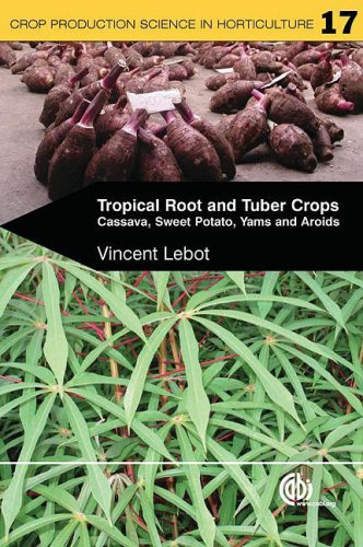 Tropical Root and Tuber Crops: Cassava, Sweet Potato, Yams and Aroids (Crop Production Science in Horticulture, Band 17) (Garten Des Lebens Früchte Und Gemüse)