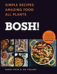 BOSH!: Simple Recipes. Amazing Food. All Plants. The most anticipated vegan cookbook of 2018.