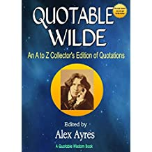QUOTABLE WILDE: An A-Z Collector's Edition of Quotations (Quotable Wisdom Books Book 19) (English Edition)