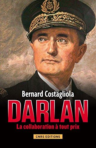 Darlan: La collaboration à tout prix (HISTOIRE) par Bernard Costagliola