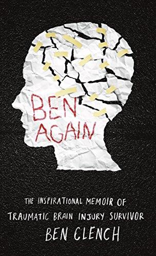 Ben again the inspirational memoir of a traumatic brain injury ben again the inspirational memoir of a traumatic brain injury survivor by clench fandeluxe Choice Image