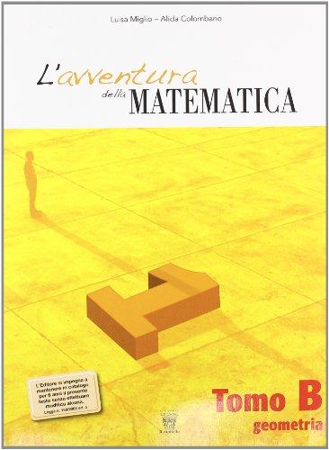 L'avventura della matematica. Tomo B. Con materiali per il docente. Per la Scuola media: 1