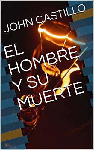 EL HOMBRE Y SU MUERTE por JOHN CASTILLO