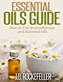 Best Book On Essential Oils - Essential Oils Guide: How to Use Aromatherapy Review