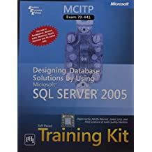 MCITP Self - Paced Training Kit (Exam 70 - 441): Designing Database Solutions by Using Microsoft SQL Server 2005