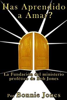 Has Aprendido a Amar?: La Fundación del ministerio profético de Bob Jones (English Edition) di [Jones, Bonnie]