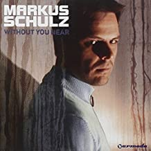 Without You Near by Markus Schulz (2006-04-11)