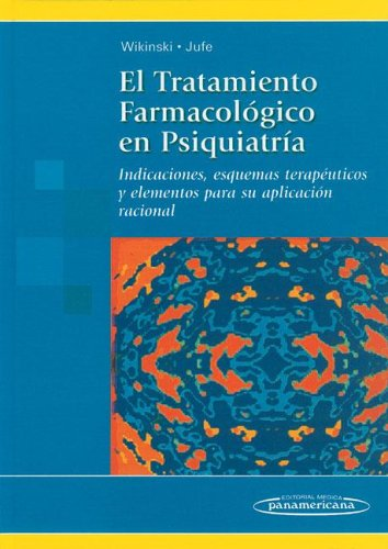 Tratamiento Farmacológico en Psiquiatría. Indicaciones, esquemas terapeúticos y elementos para su aplicación racional por Silvia Wikinski