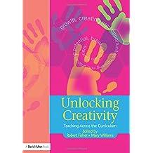 Unlocking Creativity: Teaching Across the Curriculum: A Teacher's Guide to Creativity Across the Curriculum (Unlocking Series)