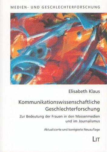 Kommunikationswissenschaftliche Geschlechterforschung. Zur Bedeutung der Frauen in den Massenmedien und im Journalismus