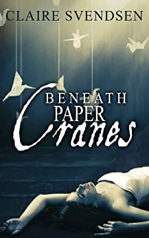 Beneath Paper Cranes (a coming of age short story) by [Svendsen, Claire]