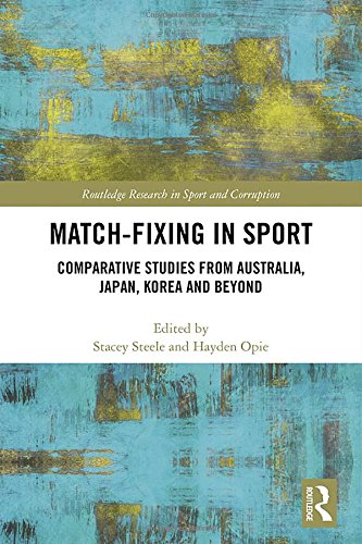 Match-fixing in sport : comparative studies from Australia, Japan, Korea and beyond / ed. by Stacey Steele... [et al.] | Steele, Stacey. Editor.