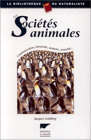 LES SOCIETES ANIMALES. Communication, hirarchie, territoire, sexualit...