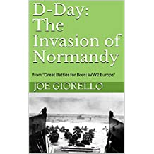 "D-Day: The Invasion of Normandy: from ""Great Battles for Boys: WW2 Europe"" (English Edition)"