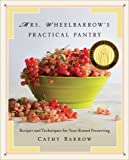 Mrs. Wheelbarrow's Practical Pantry: Recipes and Techniques for Year-Round Preserving
