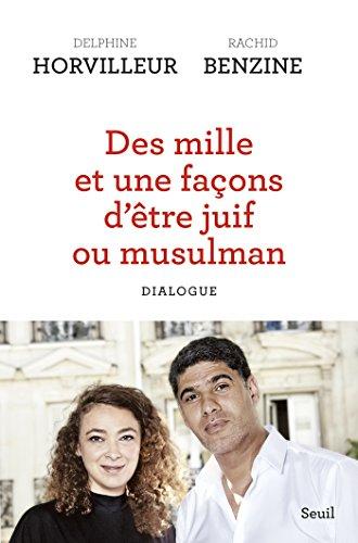 Des mille et une façons d'être juif ou musulman (titre provisoire) - Dialogue (SCIEN HUM (H.C)) par Delphine Horvilleur