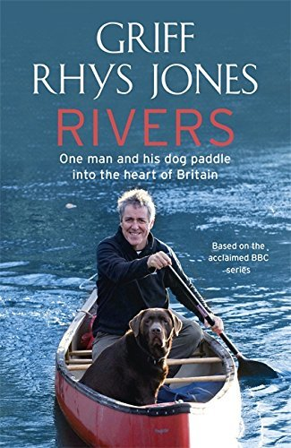 Rivers: One man and his dog paddle into the heart of Britain by Griff Rhys Jones (2010-04-29)