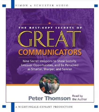 The Best Kept Secrets of Great Communicators: Nine Secret Weapons to Shine Socially, Uncover Opportunities, and Be Perceived as Smarter, Sharper, and Savvier by Peter Thomson (2003-07-01)
