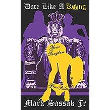 Date Like A King: The brutally honest, no bullshit guide to women, dating, sex & relationships for men (English Edition)