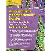 Agrojardinería y composiciones florales. Cuaderno de trabajo (Formación Profesional: Ciclos formativos)