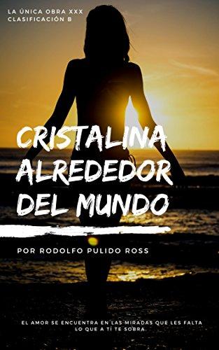 Cristalina Alrededor Del Mundo: La única obra XXX clasificación B (Spanish Edition)