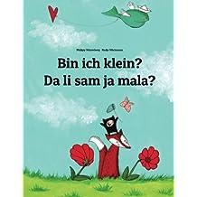 Bin ich klein? Da li sam ja mala?: Kinderbuch Deutsch-Serbisch (zweisprachig/bilingual)