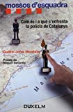 MOSSOS D'ESQUADRA: COM ÉS I A QUÈ S'ENFRONTA LA POLICIA DE CATALUNYA (DUXCAT)