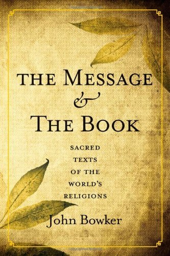 The Message and the Book: Sacred Texts of the World's Religions by John Bowker (2012-03-27)