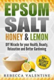 Epsom Salt, Honey and Lemon      Relieve Anxiety, Depression, Greatly improve Hormonal mood swings, Reduce RLS, Detox, Treat Eczema and Sunburn, remove Blackheads, Shrink Skin Pores, reduce Cellulite, prevent Baldness and so much more.  For y...