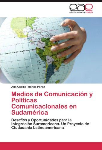 Medios de Comunicacion y Politicas Comunicacionales En Sudamerica por Ana Cecilia Manco P. Rez