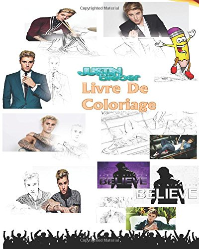 Exclusif Justin Bieber Livre De Coloriage: Never Say Never, Boyfriend, Beauty and a Beat, Company, As Long As You Love Me, Love Me, One Time, Ill Show ... The Mistletoe, Never Say Never, My Worlds