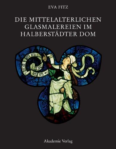 Die mittelalterlichen Glasmalereien im Halberstädter Dom -