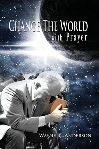 Change The World with Prayer: How Jesus taught His disciples to pray - Another look at the