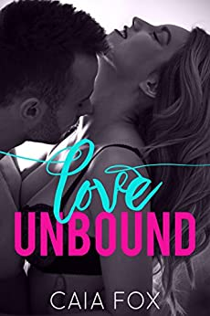 Love Unbound (A Steamy Billionaire Romance) by [Fox, Caia]