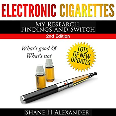 Electronic Cigarettes: My Research Findings and Switch: What's Good & What's Not by CSB Academy Publishing