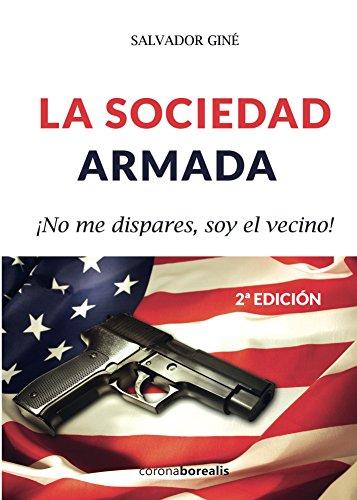 La sociedad armada. ¡No me dispares, soy el vecino! Segunda edición por Salvador Giné