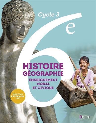 Histoire-Géographie, enseignement moral et civique 6e Cycle 3 : livre de l'élève - Grand format - Nouveau programme 2016