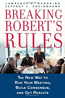 Breaking Roberts Rules: The New Way to Run Your Meeting, Build Consensus, and Get Results par [Susskind, Lawrence E., Cruikshank, Jeffrey L.]