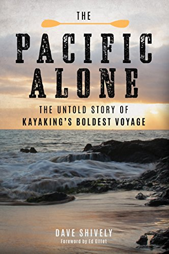 The Pacific Alone: The Untold Story of Kayaking's Boldest Voyage por Dave Shively
