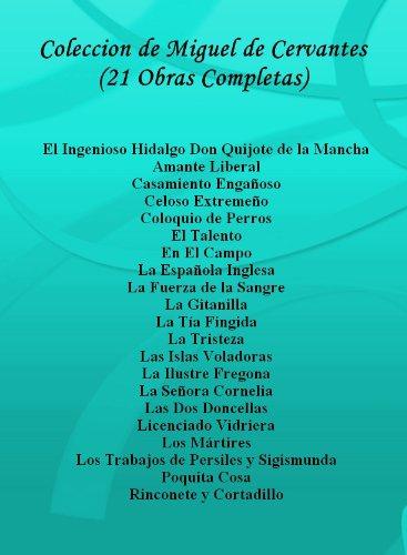 Coleccion de Miguel de Cervantes (21 Obras Completas) El Ingenioso Hidalgo Don Quijote de la Mancha, Amante Liberal, Casamiento Engañoso, Celoso Extremeño, ... Rinconete y Cortadillo (edicion en espanol) por Miguel De Cervantes