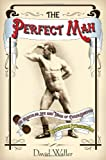 The Perfect Man: The Muscular Life and Times of Eugen Sandow, Victorian Strongman