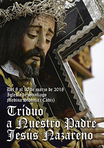 Triduo a Nuestro Padre Jesús Nazareno: Del 8 al 10 de marzo de 2018. Iglesia de Santiago, Medina Sidonia (Cádiz) por JOAQUIN FLURIACH  DOMINGUEZ