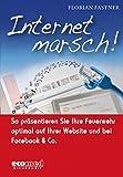 Internet marsch!: So präsentieren Sie Ihre Feuerwehr optimal auf Ihrer Website und bei Facebook & Co.