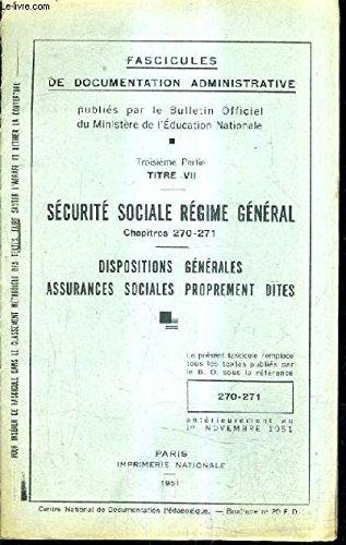 FASCICULES DE DOCUMENTATION ADMINISTRATIVE - 3E PARTIE TITRE VII - SECURITE SOCIALE REGIME GENERAL CHAPITRES 270 - 271 - DISPOSITIONS GENERALES ASSURANCES SOCIALES PROPREMENT DITES.
