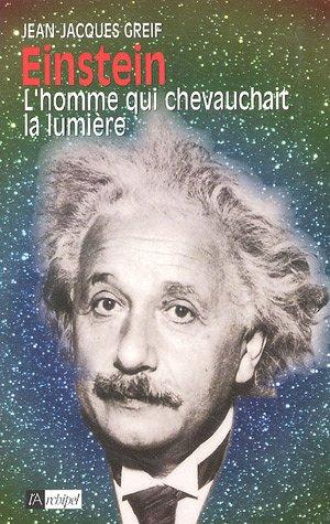 Einstein : L'homme qui chevauchait la lumière par Jean-Jacques Greif