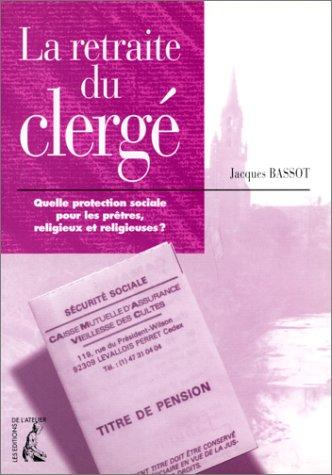 La retraite du clerg : Quelle protection sociale pour les prtres, religieux et religieuses ?