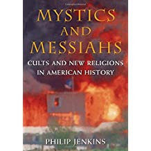 Mystics & Messiahs: Cults and New Religions in American History