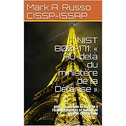 NIST 800-171: « Au-delà du ministère de la Défense »: Aider à la nouvelle loi fédérale à l'échelle  Exigences en matière de sécurité cybernétique