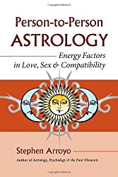Person-to-Person Astrology: Energy Factors in Love, Sex and Compatibility by Stephen Arroyo (2007-10-09)